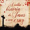 A Velha História de Jesus e a Sua Cruz