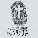 A Identidade da Igreja